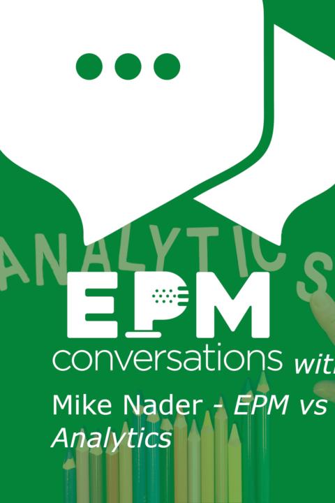 EPM Conversations — Episode No. 6, A Conversation With Mike Nader, EPM's Very Own Data Analytics Polymath