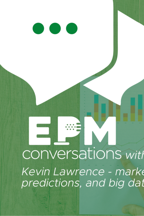 EPM Conversations – Episode No. 7, A Conversation With Kevin Lawrence, Marketing Analytics, Corporate to Guerilla