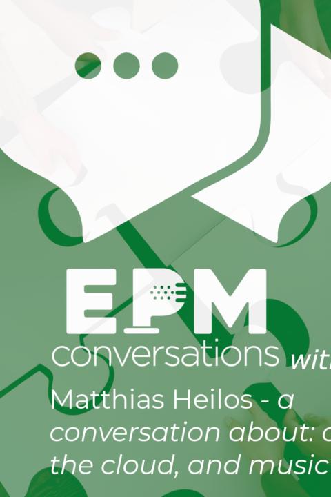 EPM Conversations — Episode 9, A Conversation with Matthias Heilos, CEO of Finance Technology Innovations