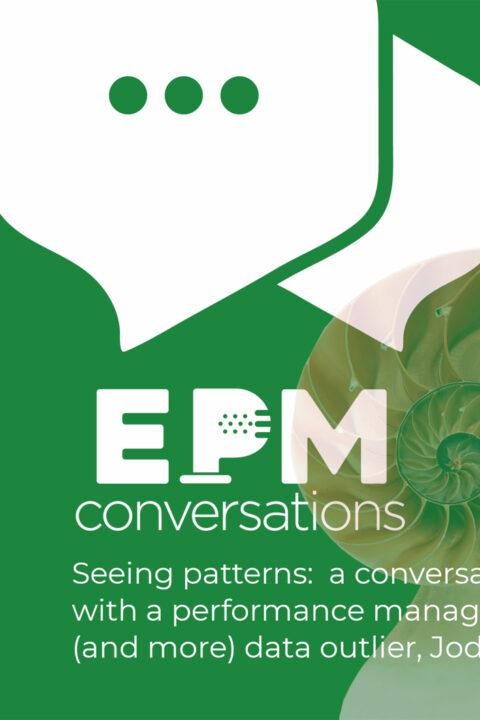 EPM Conversations — Episode 10, A Conversation with Jodi Hill, Pattern Recognizer and Outlier