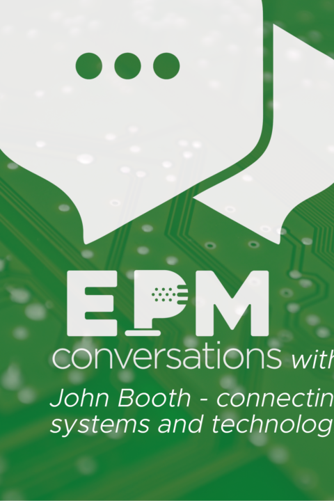 EPM Conversations – Episode No. 4, a conversation with John Booth
